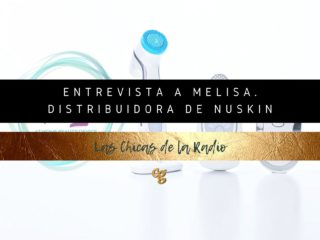 Entrevista a Melisa. Distribuidora de NUSKIN