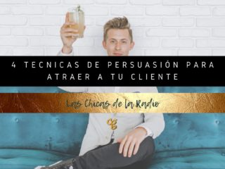 4 TÉCNICAS DE PERSUASIÓN PARA ATRAER A TU CLIENTE