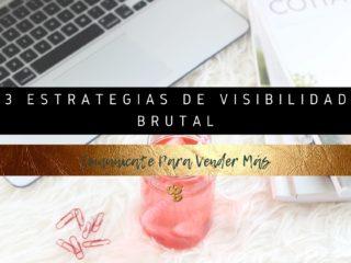 3 ESTRATEGIAS DE VISIBILIDAD BRUTAL