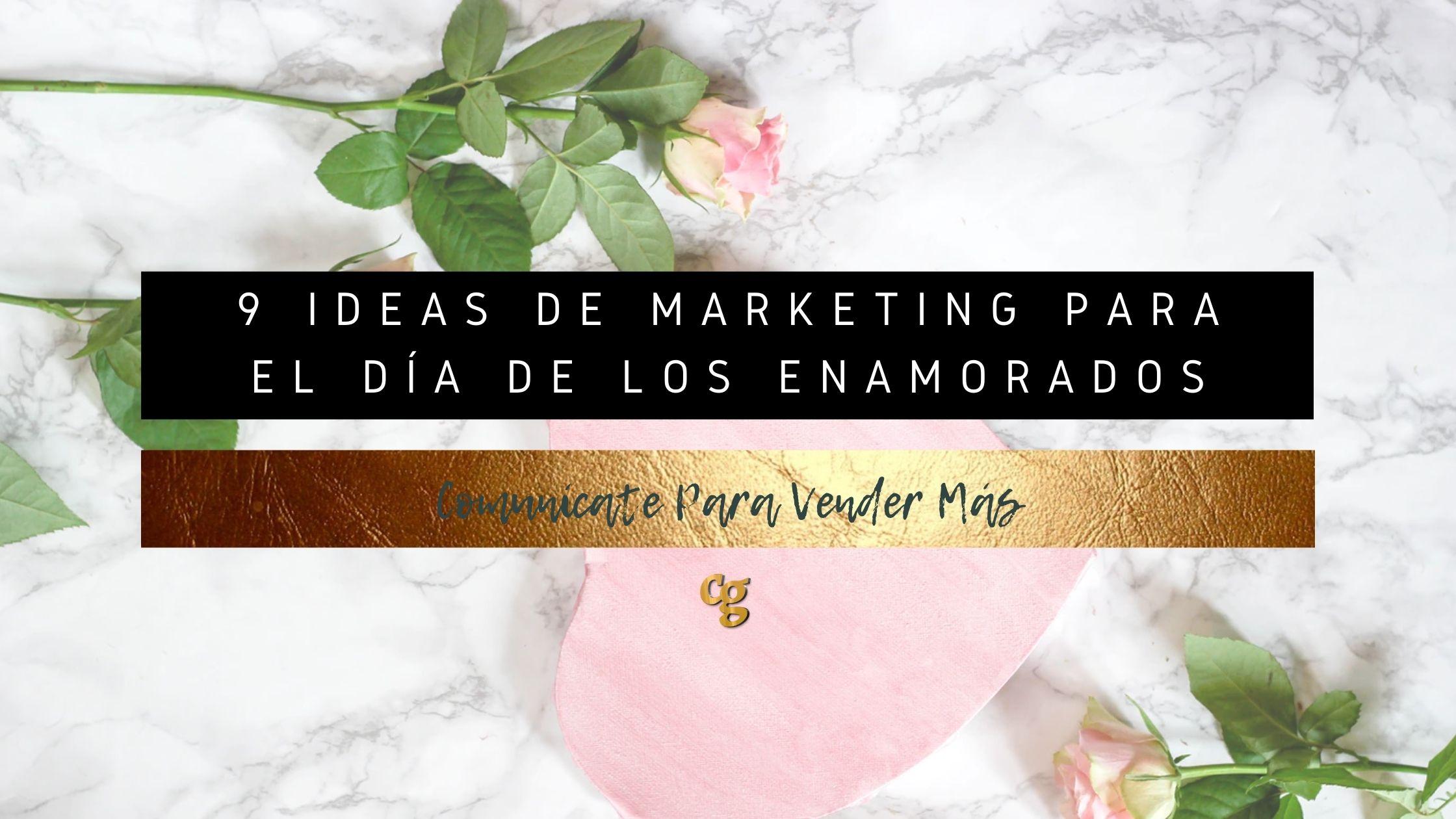 9 IDEAS DE MARKETING PARA EL DIA DE LOS ENAMORADOS