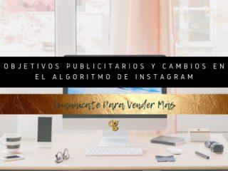 OBJETIVOS PUBLICITARIOS Y CAMBIOS EN EL ALGORITMO DE INSTAGRAM